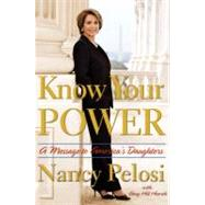 Know Your Power : A Message to America's Daughters by PELOSI, NANCYHEARTH, AMY HILL, 9780385525862