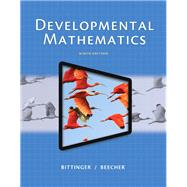 Developmental Mathematics Plus NEW MyMathLab with Pearson eText -- Access Card Package by Bittinger, Marvin L.; Beecher, Judith A., 9780134115863