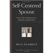 Self-Centered Spouse: Help for Chronically Broken Marriages ( Gospel for Real Life ) by Hambrick, Brad, 9781596385863