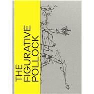 The Figurative Pollock by Helfenstein, Josef; Zimmer, Nina; Kunstmuseum Basel; Leja, Michaela (CON); Neuner, Stefan (CON), 9783791355863