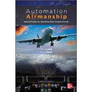 Automation Airmanship: Nine Principles for Operating Glass Cockpit Aircraft by Lutat, Christopher; Swah, S. Ryan, 9780071815864