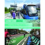 Low Car(bon) Communities: Inspiring Car-Free and Car-Lite Urban Futures by Foletta; Nicole, 9781138825864