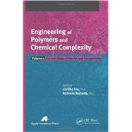 Engineering of Polymers and Chemical Complexity, Volume I: Current State of the Art and Perspectives by Liu; LinShu, 9781926895864