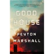 Goodhouse A Novel by Marshall, Peyton, 9780374535865