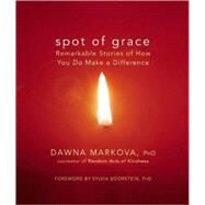 Spot of Grace Remarkable Stories of How You DO Make a Difference by Markova, Dawna; Boorstein, Sylvia, 9781577315865