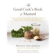 The Good Cook's Book of Mustard: One of the World?s Most Beloved Condiments, With More Than 100 Recipes by Jordan, Michele Anna; Kamman, Madeleine, 9781632205865