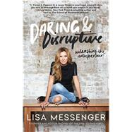 Daring & Disruptive Unleashing the Entrepreneur by Messenger, Lisa, 9781501135866