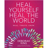 Heal Yourself--Heal the World by King, Deborah, 9781582705866