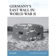Germany's East Wall in World War II by Short, Neil; Hook, Adam, 9781472805867