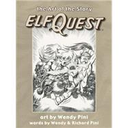 Elfquest: The Art of the Story by Pini, Wendy; Pini, Richard, 9781933865867