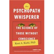 The Psychopath Whisperer by KIEHL, KENT A. PHD, 9780770435868