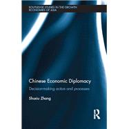 Chinese Economic Diplomacy: Decision-making actors and processes by Zhang; Shuxiu, 9781138195868