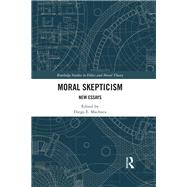 Moral Skepticism: New Essays by Machuca; Diego E., 9781138645868
