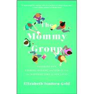 The Mommy Group Freaking Out, Finding Friends, and Surviving the Happiest Time of Our Lives by Gold, Elizabeth Isadora, 9781476785868