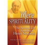 Mere Spirituality by Hernandez, Wil, Ph.d.; Rolheiser, Ronald, 9781594735868