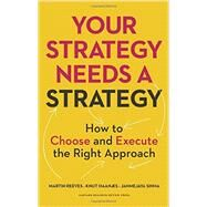 Your Strategy Needs a Strategy: How to Choose and Execute the Right Approach by Reeves, Martin; Haanaes, Knut; Sinha, Janmejaya, 9781625275868