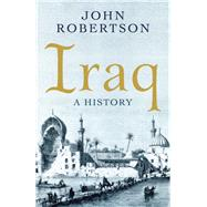 Iraq A History by Robertson, John, 9781851685868
