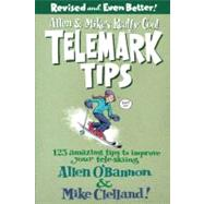 Allen & Mike's Really Cool Telemark Tips, Revised and Even Better! 123 Amazing Tips to Improve Your Tele-Skiing by O'Bannon, Allen; Clelland, Mike, 9780762745869