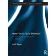 Money as a Social Institution: The Institutional Development of Capitalism by Davis; Ann E., 9781138945869