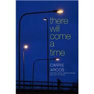 There Will Come a Time by Arcos, Carrie, 9781442495869