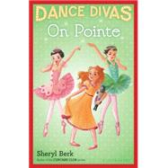 Dance Divas: On Pointe by Berk, Sheryl, 9781619635869