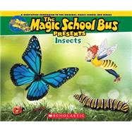Magic School Bus Presents: Insects A Nonfiction Companion to the Original Magic School Bus Series by Jackson, Tom; Bracken, Carolyn; Bracken, Carolyn, 9780545685870