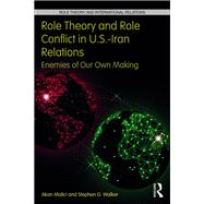 Role Theory and Role Conflict in U.S.-Iran Relations: Enemies of Our Own Making by Malici; Akan, 9781138695870
