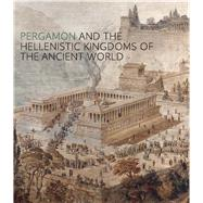 Pergamon and the Hellenistic Kingdoms of the Ancient World by Pic�n, Carlos A.; Hemingway, Se�n, 9781588395870