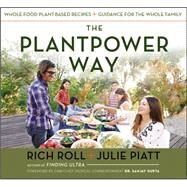 The Plantpower Way Whole Food Plant-Based Recipes and Guidance for The Whole Family by Roll, Rich; Piatt, Julie, 9781583335871