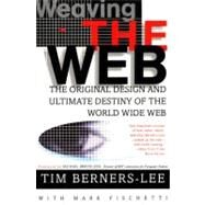 Weaving the Web: The Original Design and Ultimate Destiny of the World Wide Web by Its Inventor by Berners-Lee, Tim, 9780062515872
