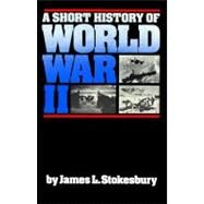 A Short History of World War II by Stokesbury, James, 9780688085872
