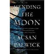Mending the Moon by Palwick, Susan, 9780765375872