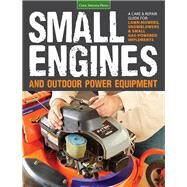 Small Engines & Outdoor Power Equipment: A Care & Repair Guide: for Lawnmowers, Snowblowers and Small Gas-powered Implem by Hunn, Peter, 9781591865872
