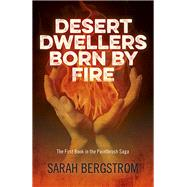Desert Dwellers Born by Fire by Bergstrom, Sarah, 9781782795872