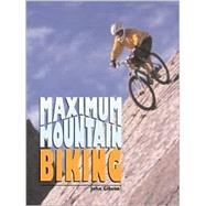 Maximum Mountain Biking by Gibson, John, 9780760315873