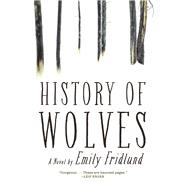 History of Wolves A Novel by Fridlund, Emily, 9780802125873