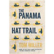 The Panama Hat Trail by Miller, Tom, 9780816535873