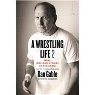A Wrestling Life by Gable, Dan; Klingman, Kyle (CON), 9781609385873
