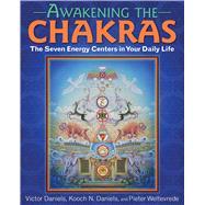 Awakening the Chakras by Daniels, Victor; Daniels, Kooch N.; Weltevrede, Pieter; Weltevrede, Pieter, 9781620555873