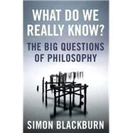 What Do We Really Know? by Blackburn, Simon, 9781780875873
