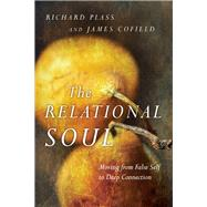 The Relational Soul: Moving from False Self to Deep Connection by Plass, Richard; Cofield, James, 9780830835874