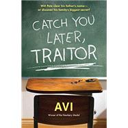 Catch You Later, Traitor by Avi, 9781616205874