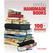 Making Handmade Books 100+ Bindings, Structures & Forms by Golden, Alisa, 9781600595875