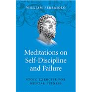 Meditations on Self-discipline and Failure by Ferraiolo, William, 9781785355875