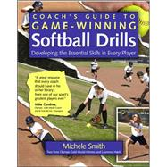 Coach's Guide to Game-Winning Softball Drills Developing the Essential Skills in Every Player by Smith, Michele; Hsieh, Lawrence, 9780071485876