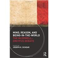 Mind, Reason, and Being-in-the-World: The McDowell-Dreyfus Debate by Schear; Joseph K., 9780415485876