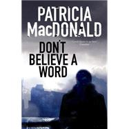 Don't Believe a Word by MacDonald, Patricia J., 9780727885876
