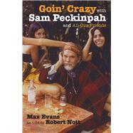 Goin' Crazy With Sam Peckinpah and All Our Friends by Evans, Max; Nott, Robert (CON), 9780826335876