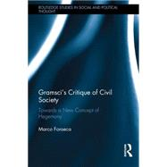 GramsciÆs Critique of Civil Society: Towards a New Concept of Hegemony by Fonseca; Marco, 9781138185876