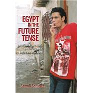 Egypt in the Future Tense: Hope, Frustration, and Ambivalence Before and After 2011 by Schielke, Samuli, 9780253015877